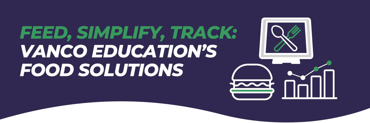Feed, Simplify, Track: Vanco Education's Food Solutions