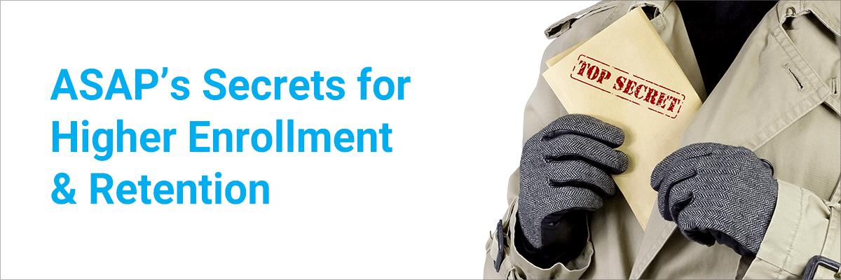 ASAP's Secrets for Higher Enrollment & Retention