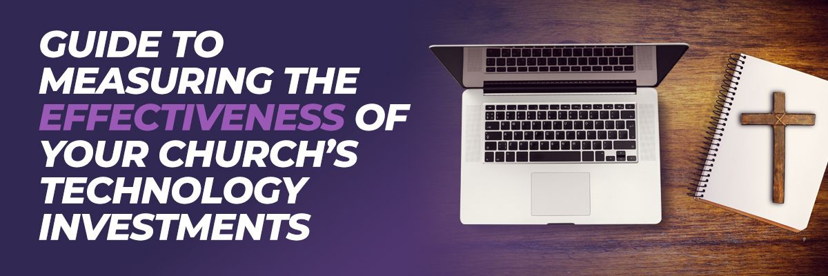 Guide to Measuring the Effectiveness of Your Church's Technology Investments