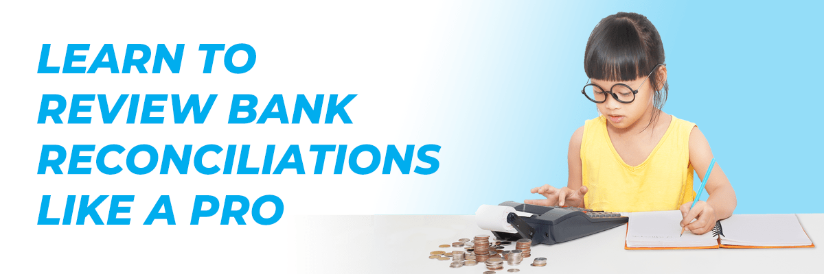 Learn to Review Bank Reconciliations Like a Pro