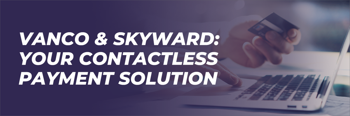Vanco & Skyward: Your Contactless Payment Solution
