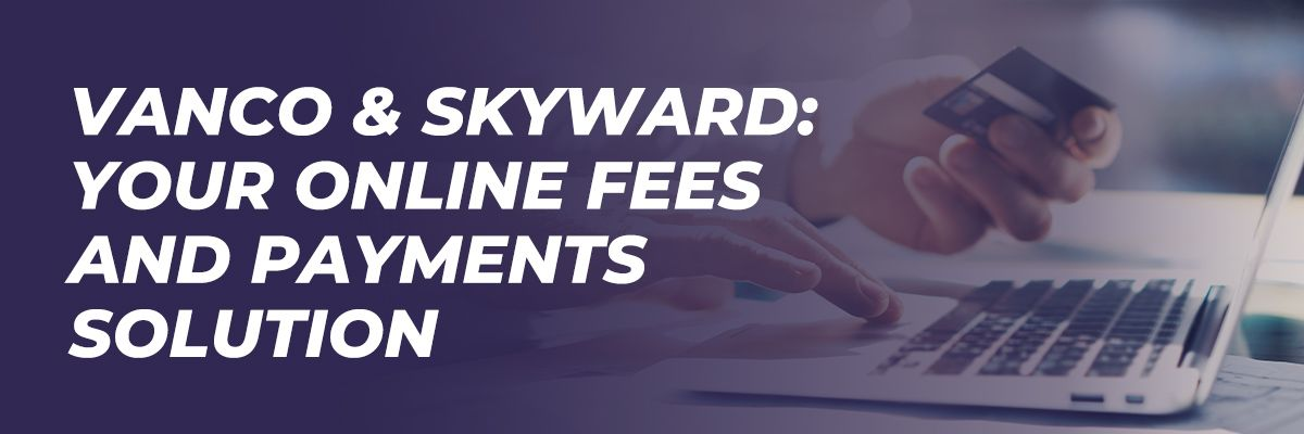 Vanco & Skyward: Your Online Fees and Payments Solution