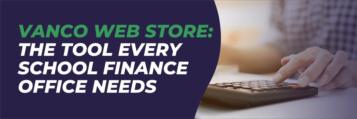 Vanco Web Store: The Tool Every School Finance Office Needs