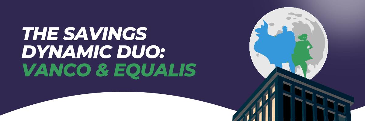The Savings Dynamic Duo: Equalis & Vanco