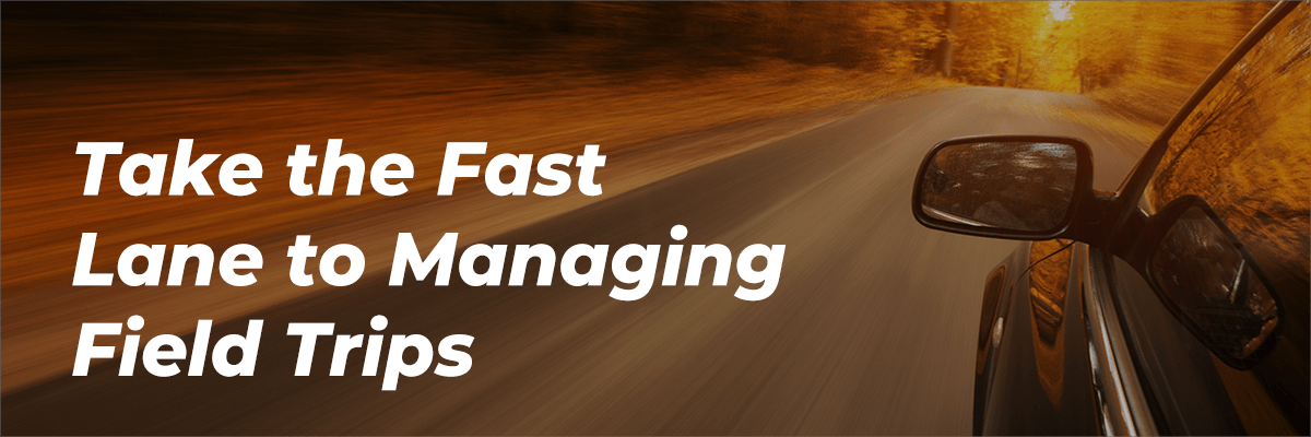 Take the Fast Lane to Managing Field Trips