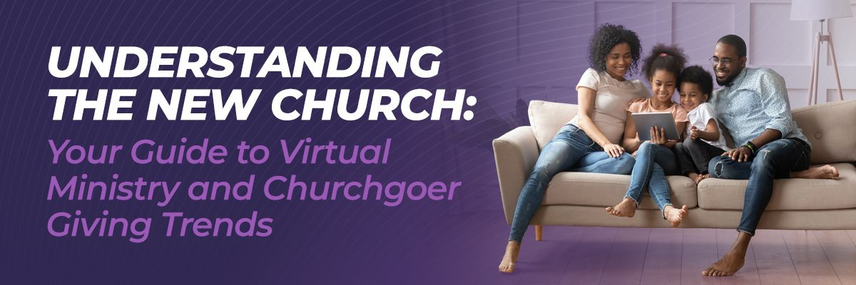 Understanding the New Church: Your Guide to Virtual Ministry and Churchgoer Giving Trends